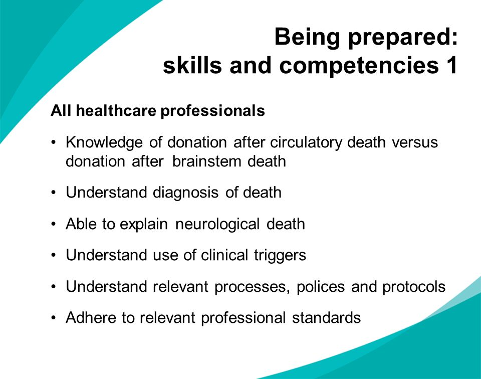 Being prepared: skills and competencies 1 All healthcare professionals Knowledge of donation after circulatory death versus donation after brainstem d