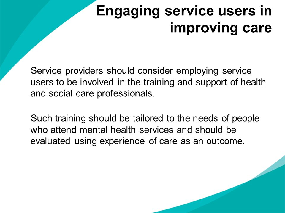 Service providers should consider employing service users to be involved in the training and support of health and social care professionals. Such tra