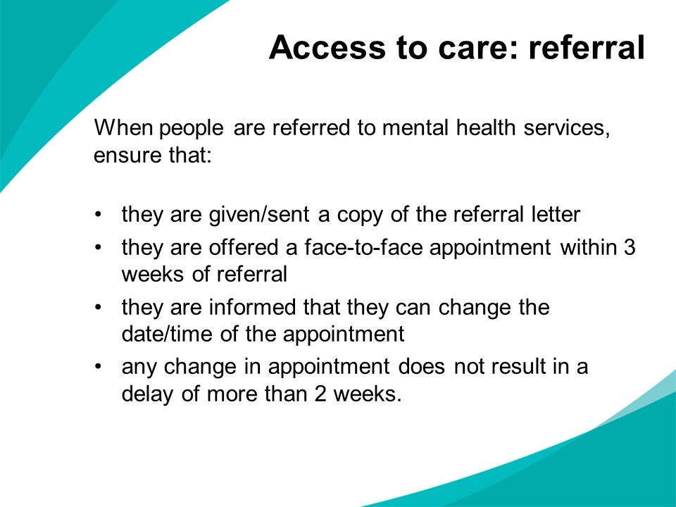 When people are referred to mental health services, ensure that: they are given/sent a copy of the referral letter they are offered a face-to-face app