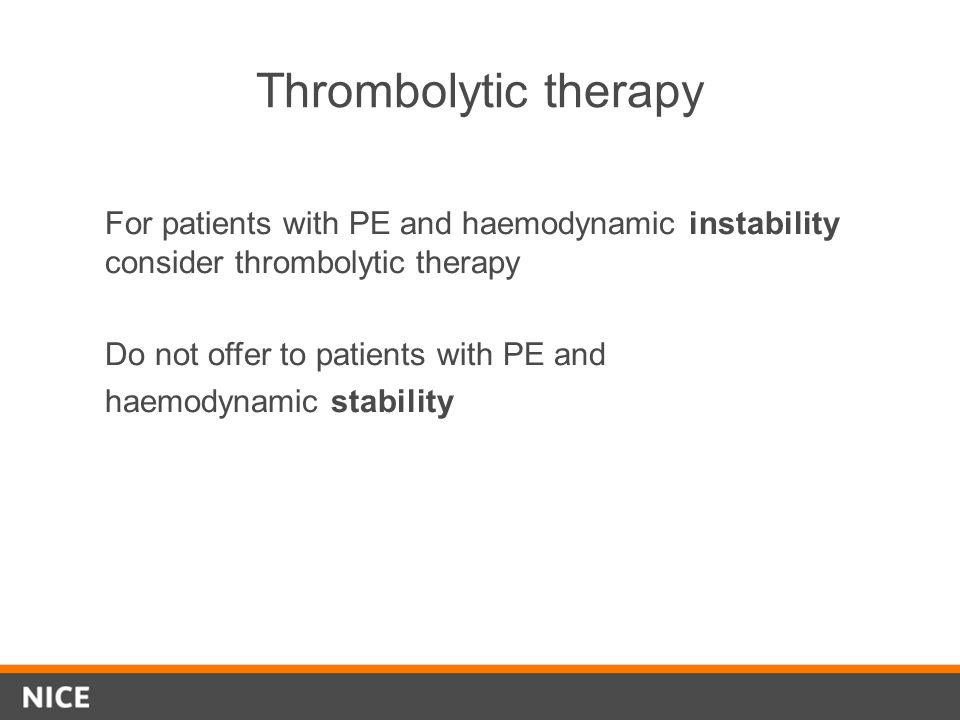 Thrombolytic therapy For patients with PE and haemodynamic instability consider thrombolytic therapy Do not offer to patients with PE and haemodynamic