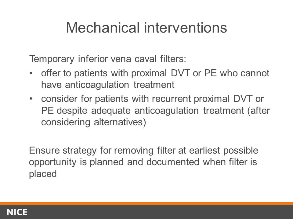 Mechanical interventions Temporary inferior vena caval filters: offer to patients with proximal DVT or PE who cannot have anticoagulation treatment co