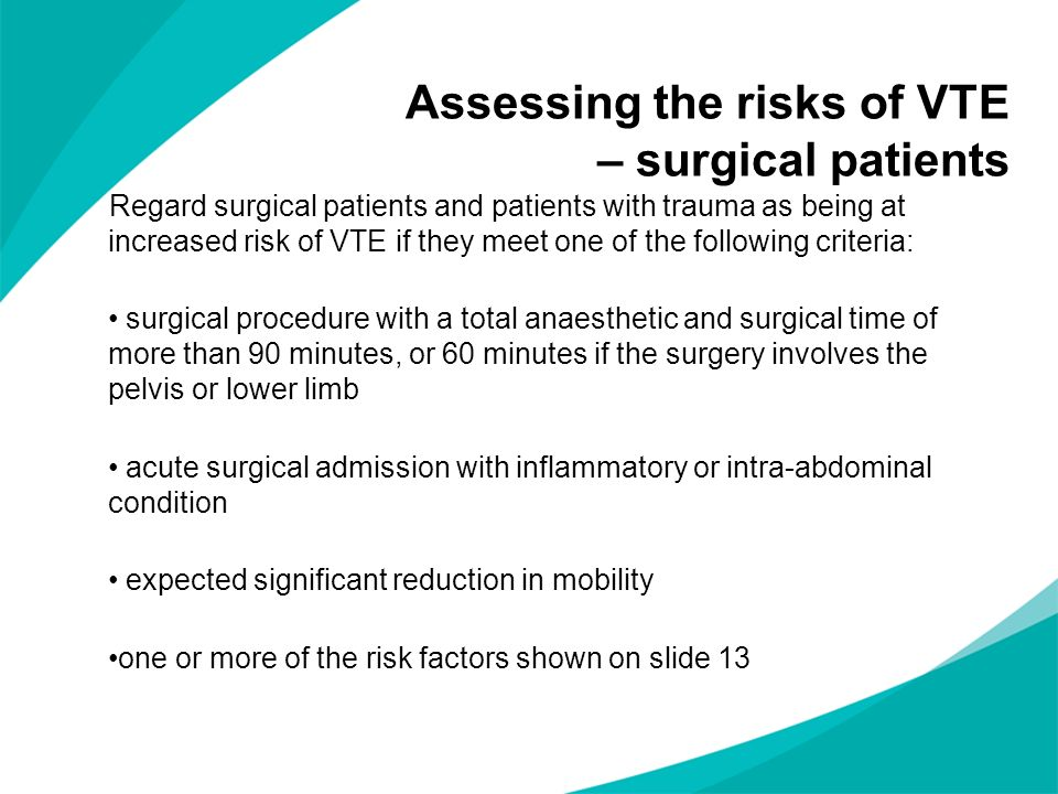 Regard surgical patients and patients with trauma as being at increased risk of VTE if they meet one of the following criteria: surgical procedure wit