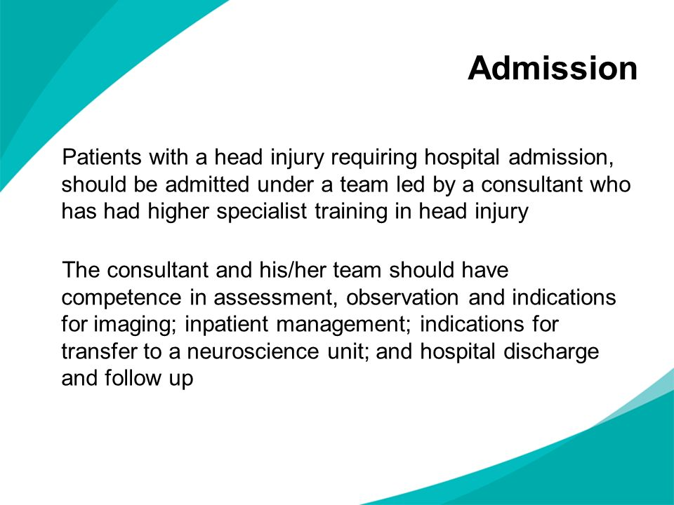 Patients with a head injury requiring hospital admission, should be admitted under a team led by a consultant who has had higher specialist training i