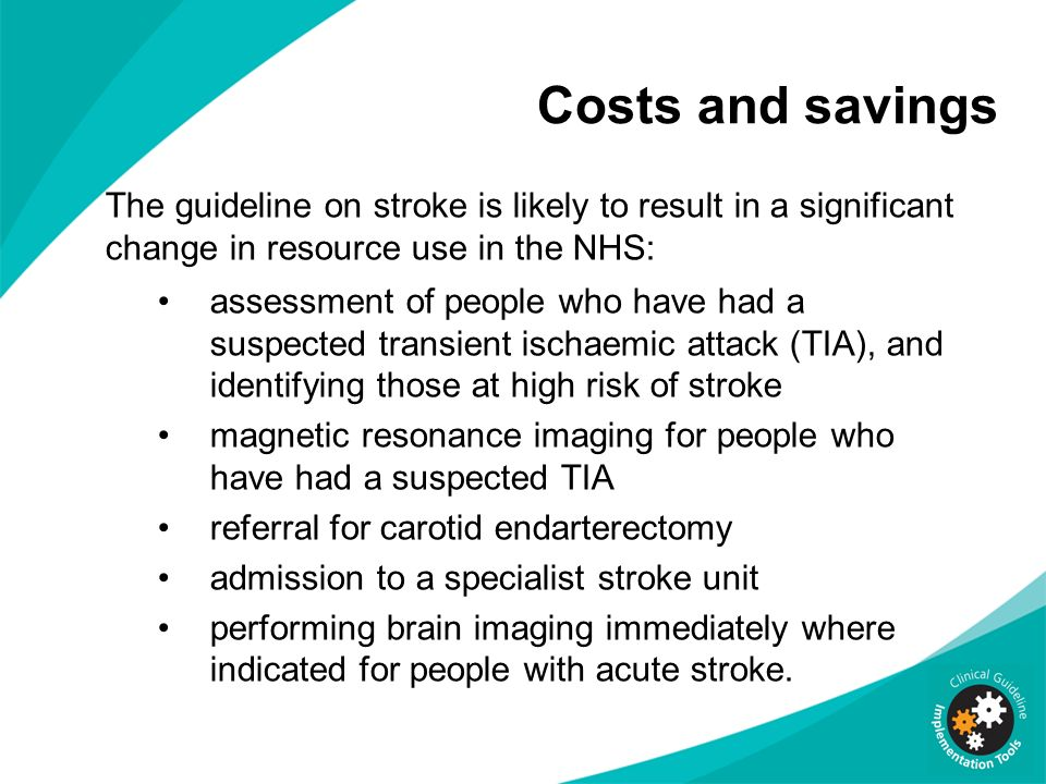 Costs and savings The guideline on stroke is likely to result in a significant change in resource use in the NHS: assessment of people who have had a