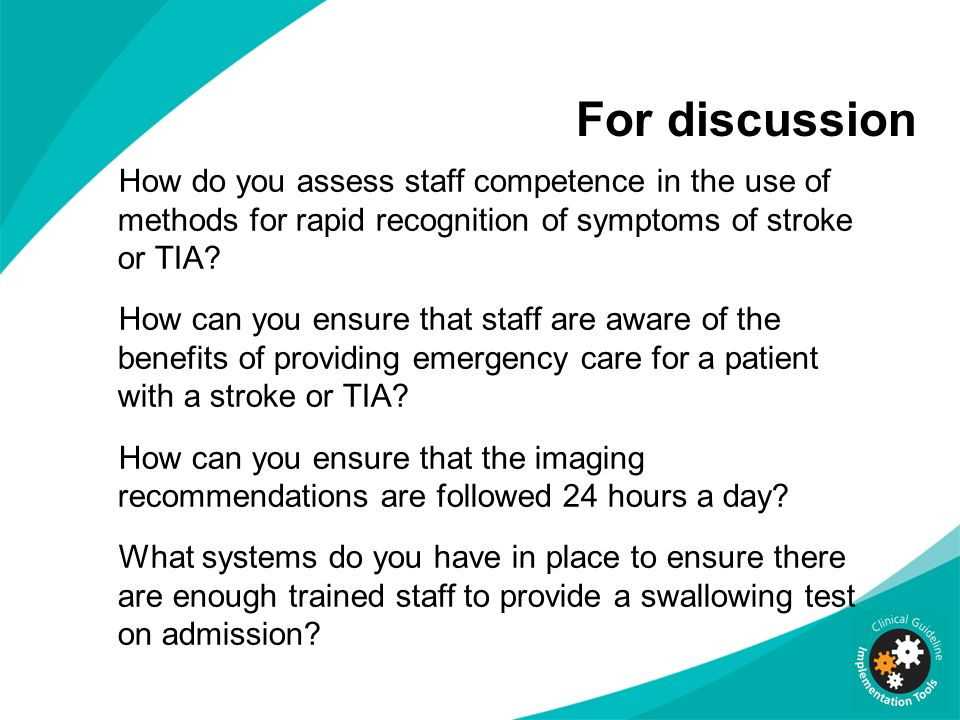 For discussion How do you assess staff competence in the use of methods for rapid recognition of symptoms of stroke or TIA? How can you ensure that st