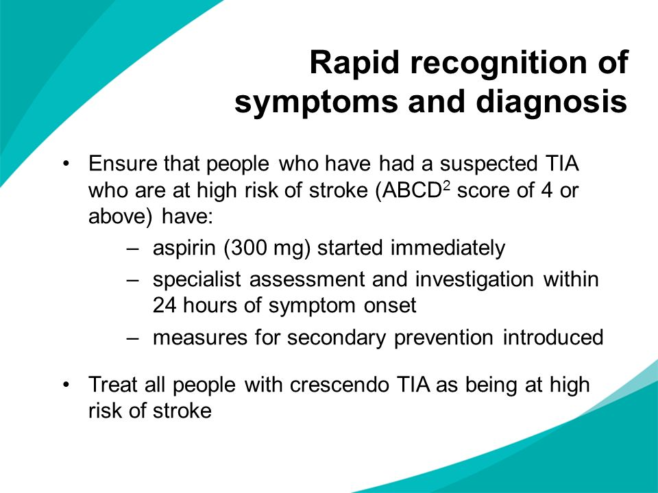 Rapid recognition of symptoms and diagnosis Ensure that people who have had a suspected TIA who are at high risk of stroke (ABCD 2 score of 4 or above