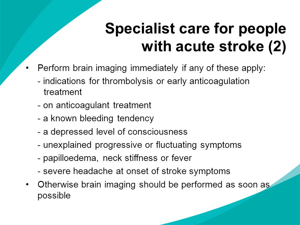 Specialist care for people with acute stroke (2) Perform brain imaging immediately if any of these apply: - indications for thrombolysis or early anti
