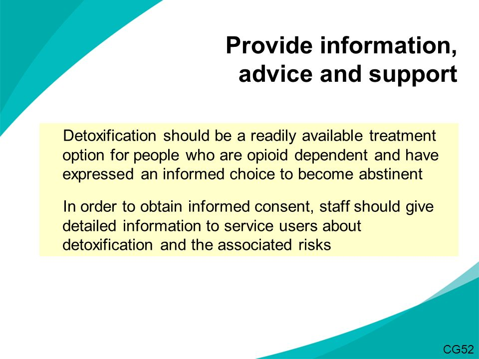 Detoxification should be a readily available treatment option for people who are opioid dependent and have expressed an informed choice to become abst
