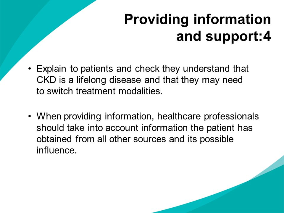 Explain to patients and check they understand that CKD is a lifelong disease and that they may need to switch treatment modalities. When providing inf