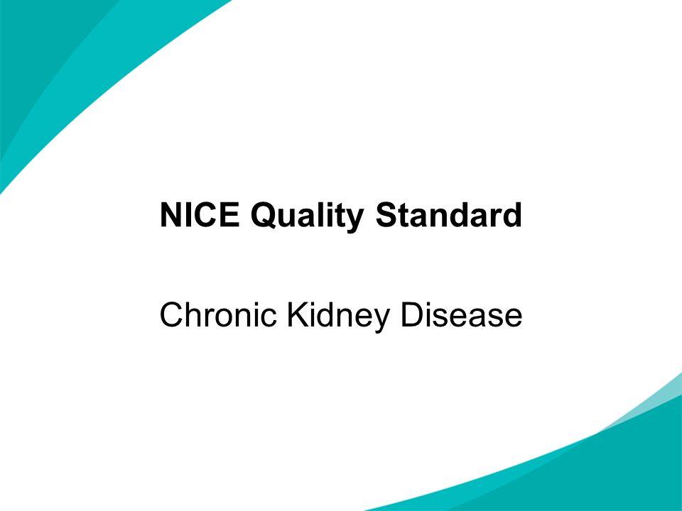 NICE Quality Standard Chronic Kidney Disease
