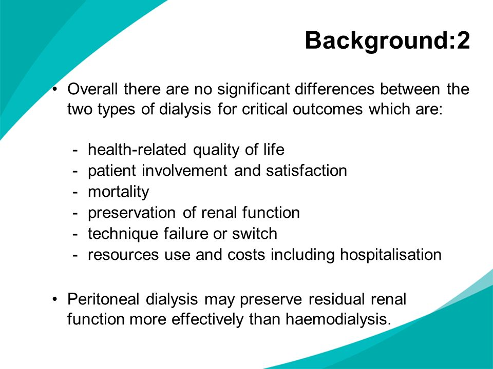 Epidemiology At any one time in the UK, 400-800 people per million of the population need dialysis and prevalence is highly age dependent 60-100% of the dialysis population use in-centre haemodialysis The NICE costing report for this guideline suggests that the current proportion of the eligible population using peritoneal dialysis in England is estimated to be approximately 15% 50% of patients given informed choice will opt for peritoneal dialysis (NHS Kidney Care, 2009)