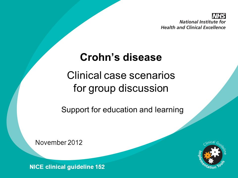 Crohns disease November 2012 NICE clinical guideline 152 Clinical case scenarios for group discussion