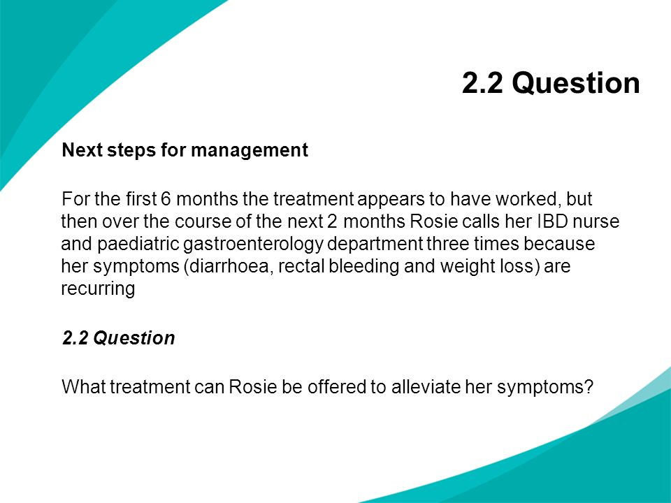 2.2 Question Next steps for management For the first 6 months the treatment appears to have worked, but then over the course of the next 2 months Rosi