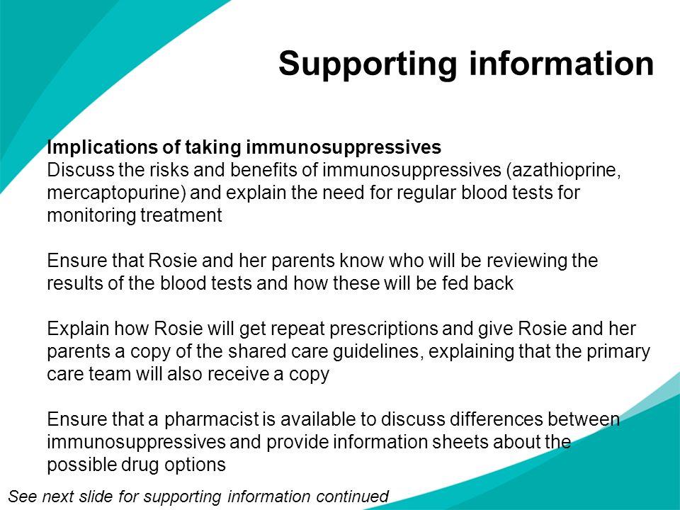 Supporting information Implications of taking immunosuppressives Discuss the risks and benefits of immunosuppressives (azathioprine, mercaptopurine) a