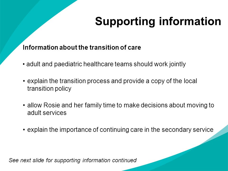 Supporting information Information about the transition of care adult and paediatric healthcare teams should work jointly explain the transition proce