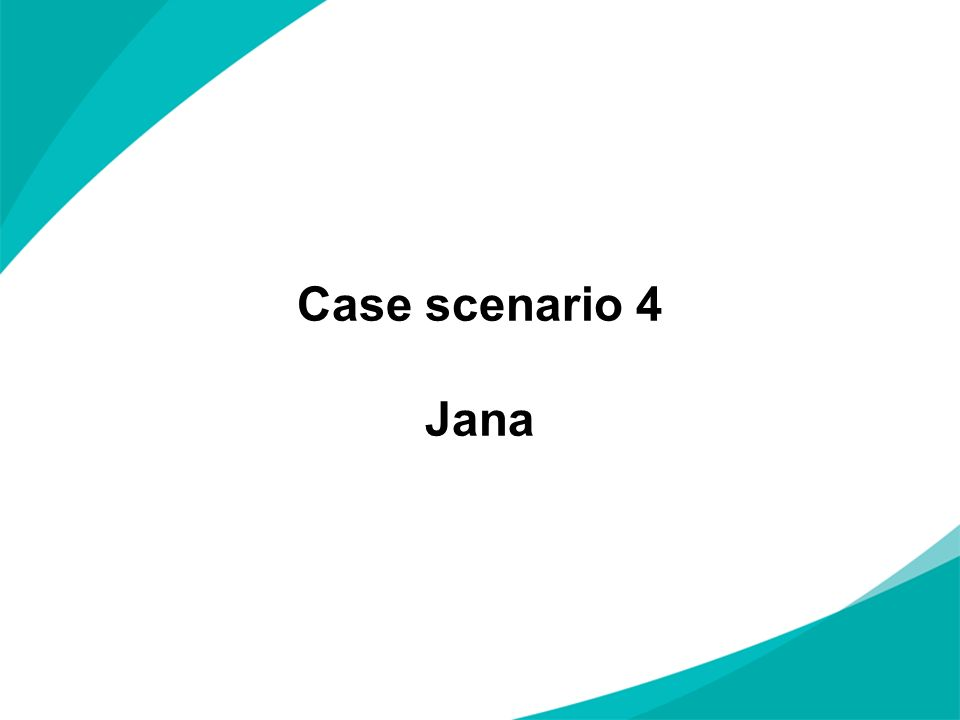 Case scenario 4 Jana
