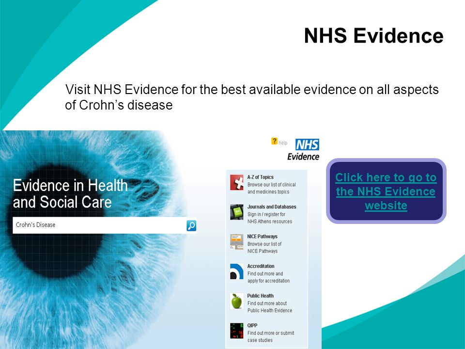 NHS Evidence Click here to go to the NHS Evidence website Visit NHS Evidence for the best available evidence on all aspects of Crohns disease