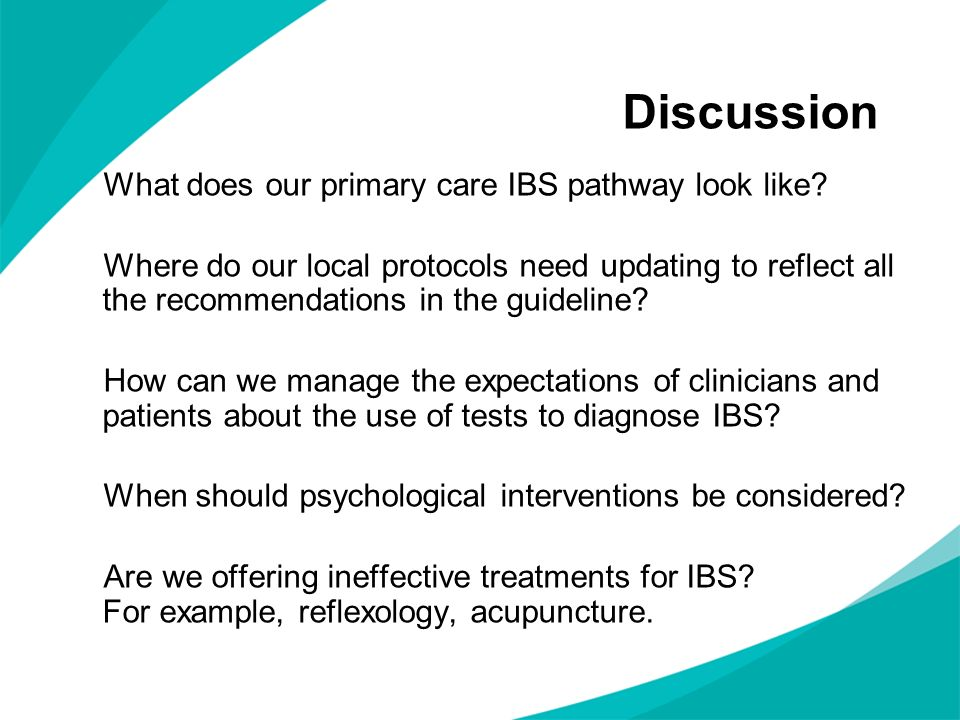 Discussion What does our primary care IBS pathway look like? Where do our local protocols need updating to reflect all the recommendations in the guid