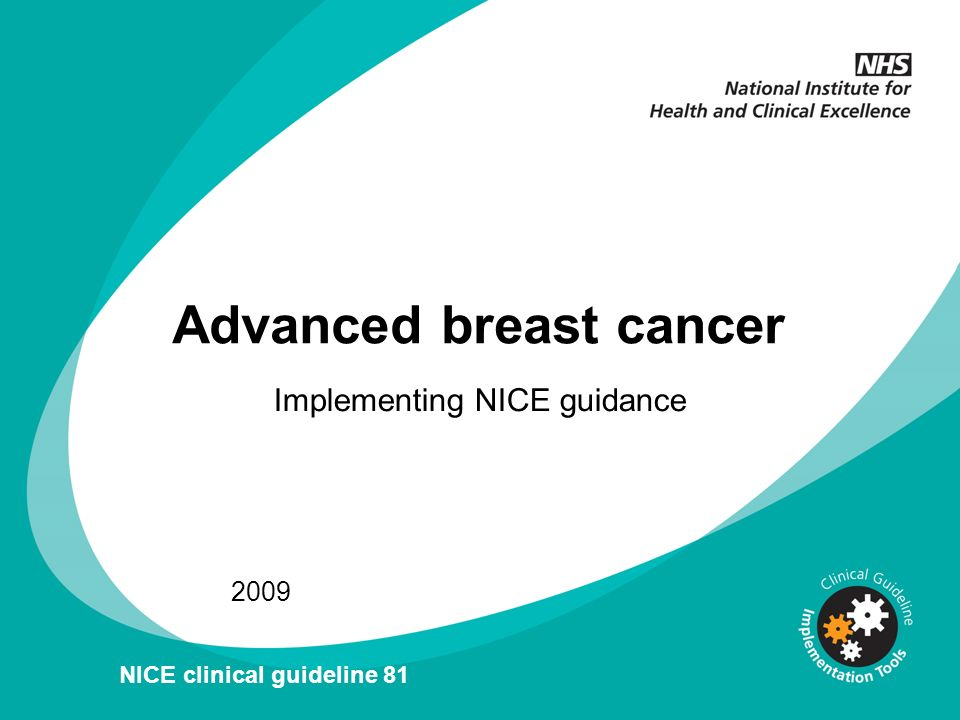 Supportive care Healthcare professionals involved in the care of patients with advanced breast cancer should ensure that the organisation and provision of supportive care services comply with the recommendations made in: Improving outcomes in breast cancer: manual update (NICE cancer service guidance [2002]) and Improving supportive and palliative care for adults with cancer (NICE cancer service guidance [2004]), in particular the following two recommendations: