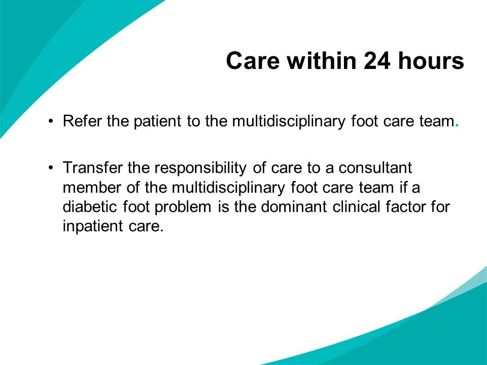 Refer the patient to the multidisciplinary foot care team. Transfer the responsibility of care to a consultant member of the multidisciplinary foot ca