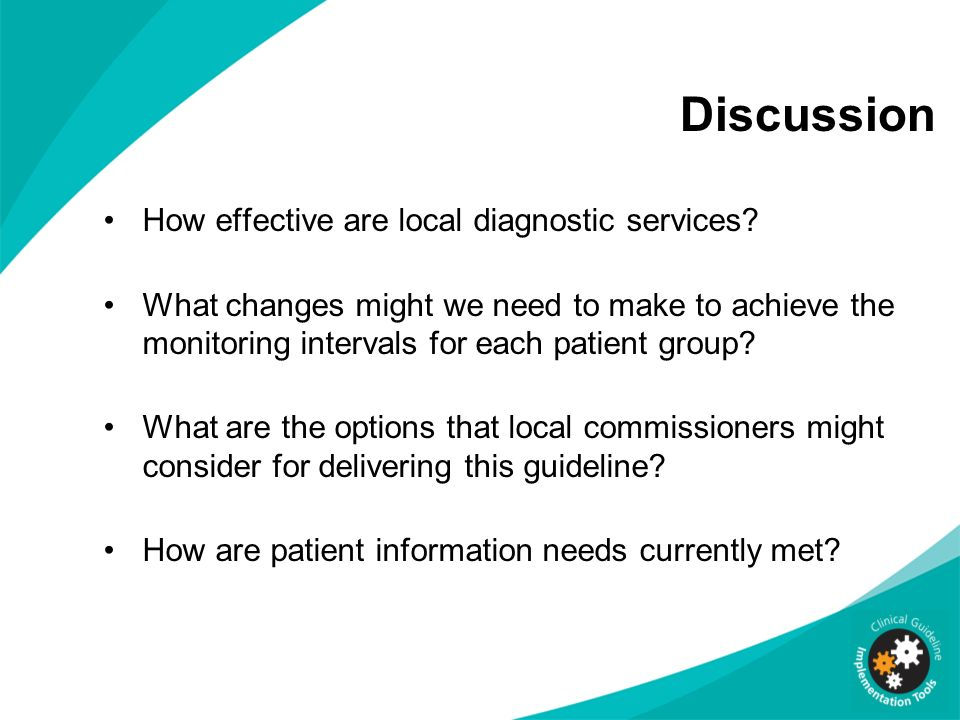 Discussion How effective are local diagnostic services? What changes might we need to make to achieve the monitoring intervals for each patient group?