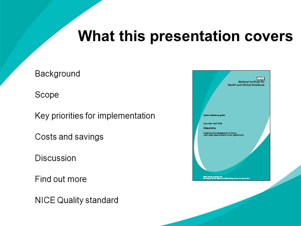 What this presentation covers Background Scope Key priorities for implementation Costs and savings Discussion Find out more NICE Quality standard