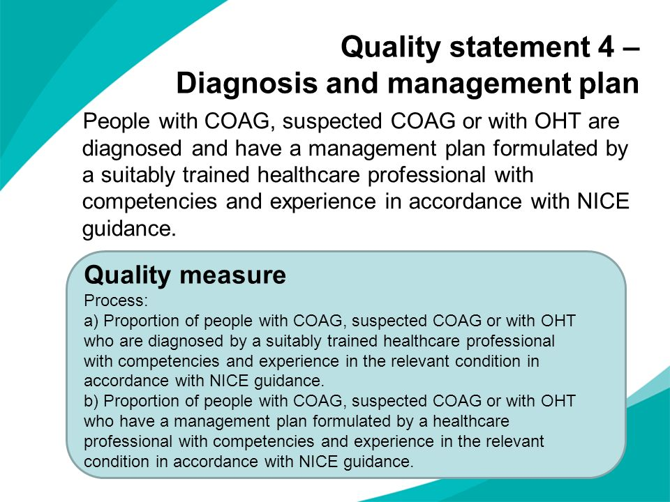 Quality statement 4 – Diagnosis and management plan People with COAG, suspected COAG or with OHT are diagnosed and have a management plan formulated b