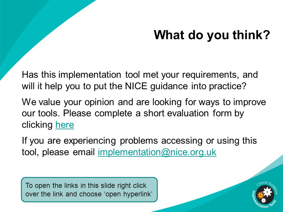 What do you think? Has this implementation tool met your requirements, and will it help you to put the NICE guidance into practice? We value your opin