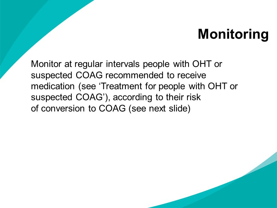 Monitoring Monitor at regular intervals people with OHT or suspected COAG recommended to receive medication (see Treatment for people with OHT or susp