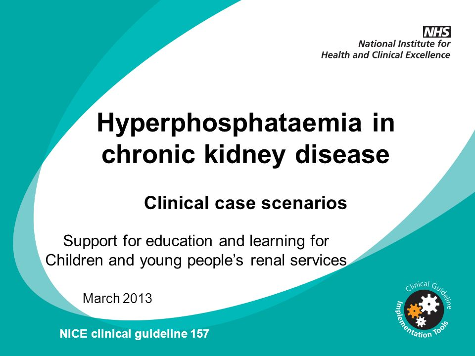 Question 2.1 Next steps for management NICE clinical guideline 157 identifies that for children and young people with stage 4 CKD, the NKF-KDOQI guidelines and European guidelines on the prevention and treatment of renal osteodystrophy recommend that serum phosphate be maintained within age-appropriate limits.