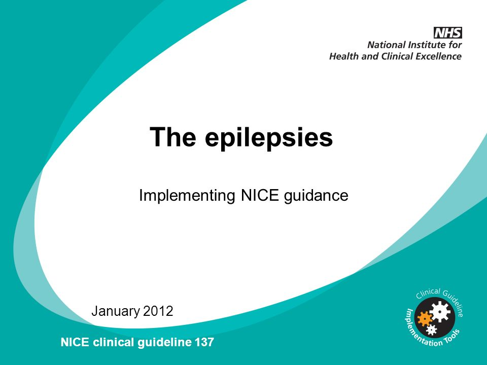 The epilepsies Implementing NICE guidance January 2012 NICE clinical guideline 137