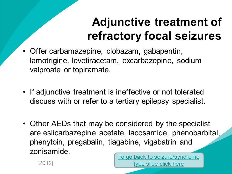 Offer carbamazepine, clobazam, gabapentin, lamotrigine, levetiracetam, oxcarbazepine, sodium valproate or topiramate. If adjunctive treatment is ineff
