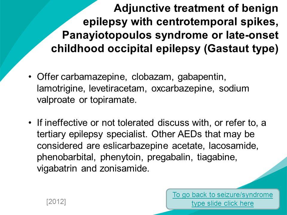 Offer carbamazepine, clobazam, gabapentin, lamotrigine, levetiracetam, oxcarbazepine, sodium valproate or topiramate. If ineffective or not tolerated