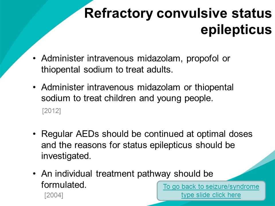 Administer intravenous midazolam, propofol or thiopental sodium to treat adults. Administer intravenous midazolam or thiopental sodium to treat childr