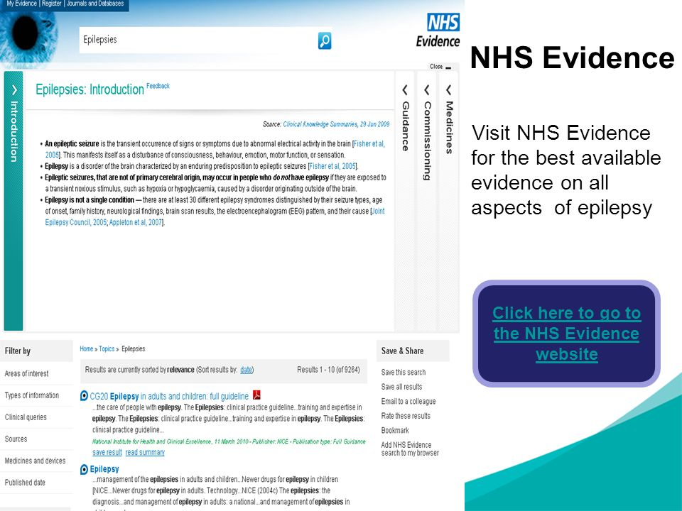 NHS Evidence Visit NHS Evidence for the best available evidence on all aspects of epilepsy Click here to go to the NHS Evidence website