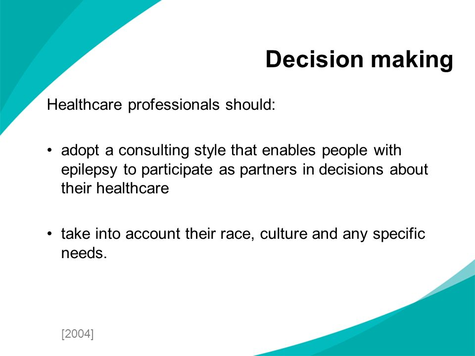 Healthcare professionals should: adopt a consulting style that enables people with epilepsy to participate as partners in decisions about their health