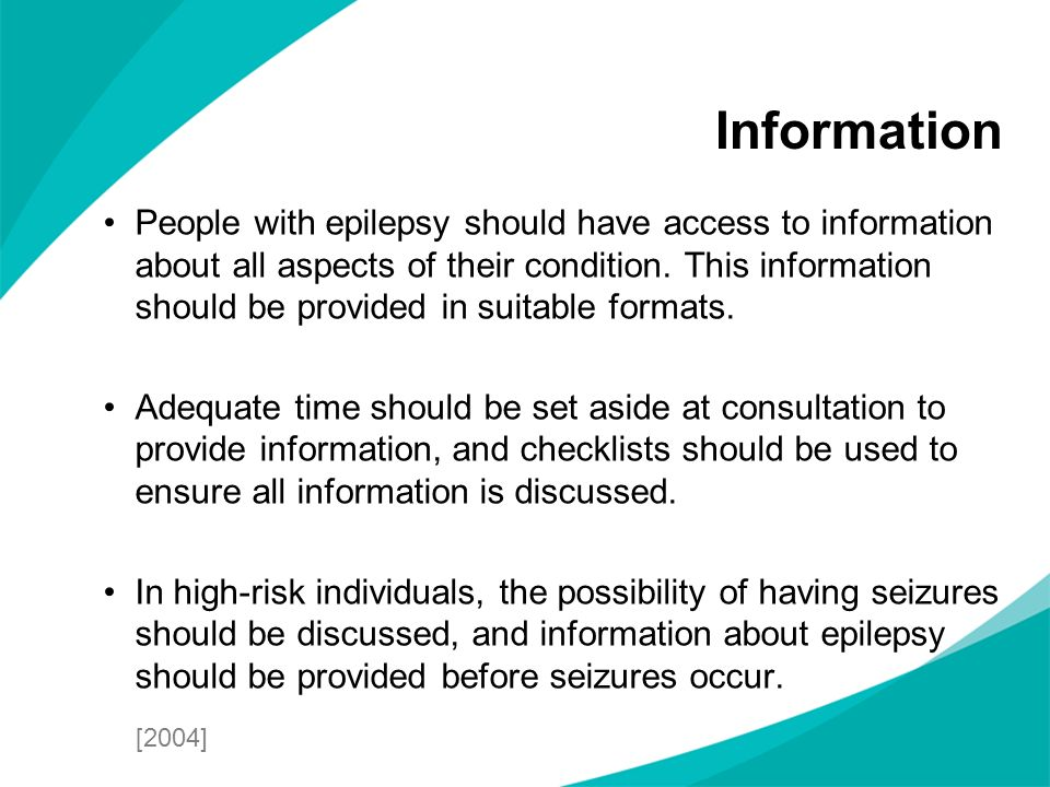 People with epilepsy should have access to information about all aspects of their condition. This information should be provided in suitable formats.