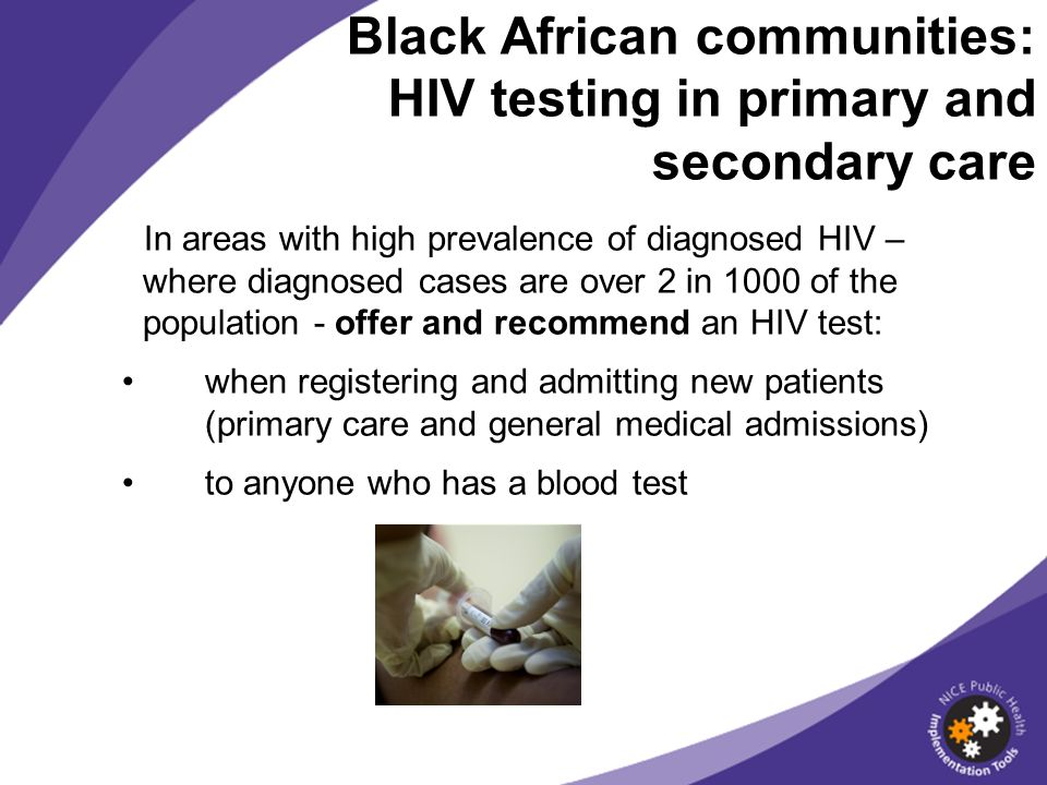 Black African communities: HIV testing in primary and secondary care In areas with high prevalence of diagnosed HIV – where diagnosed cases are over 2