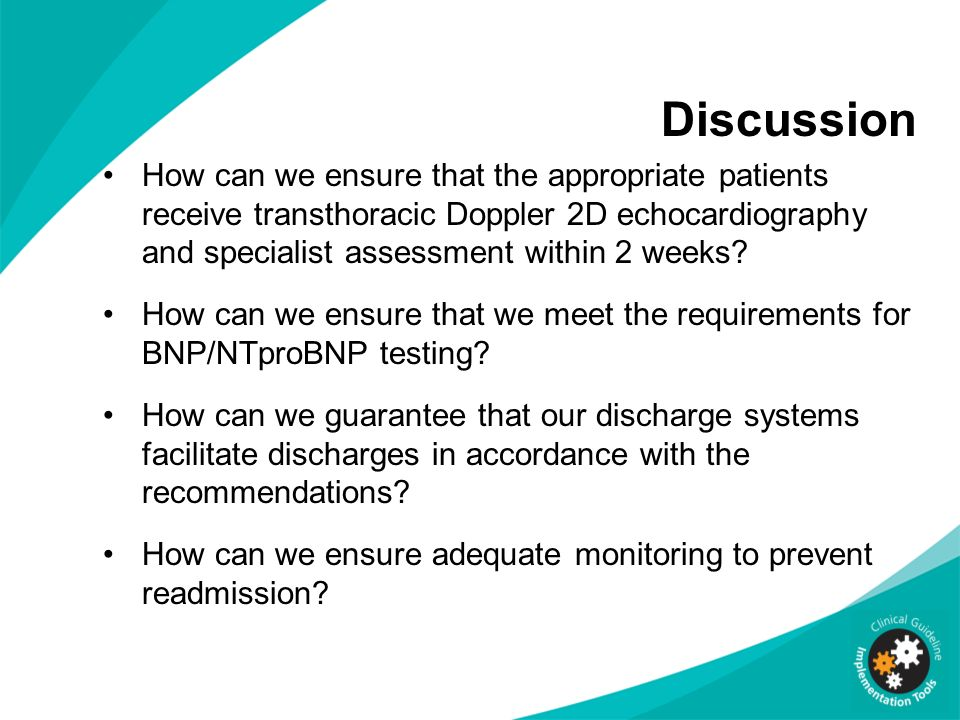 Discussion How can we ensure that the appropriate patients receive transthoracic Doppler 2D echocardiography and specialist assessment within 2 weeks?