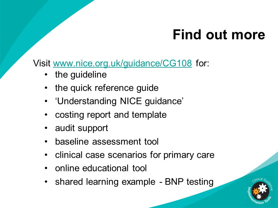 Find out more Visit www.nice.org.uk/guidance/CG108 for:www.nice.org.uk/guidance/CG108 the guideline the quick reference guide Understanding NICE guida