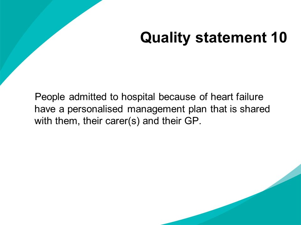 Quality statement 10 People admitted to hospital because of heart failure have a personalised management plan that is shared with them, their carer(s)