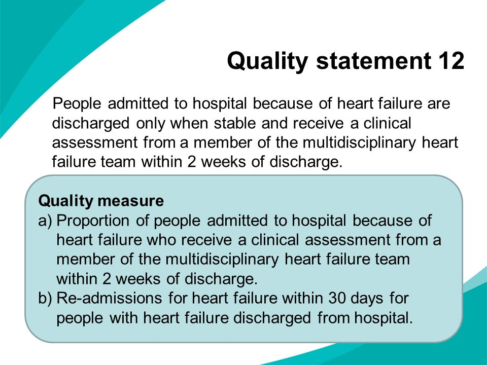 Quality statement 12 People admitted to hospital because of heart failure are discharged only when stable and receive a clinical assessment from a mem