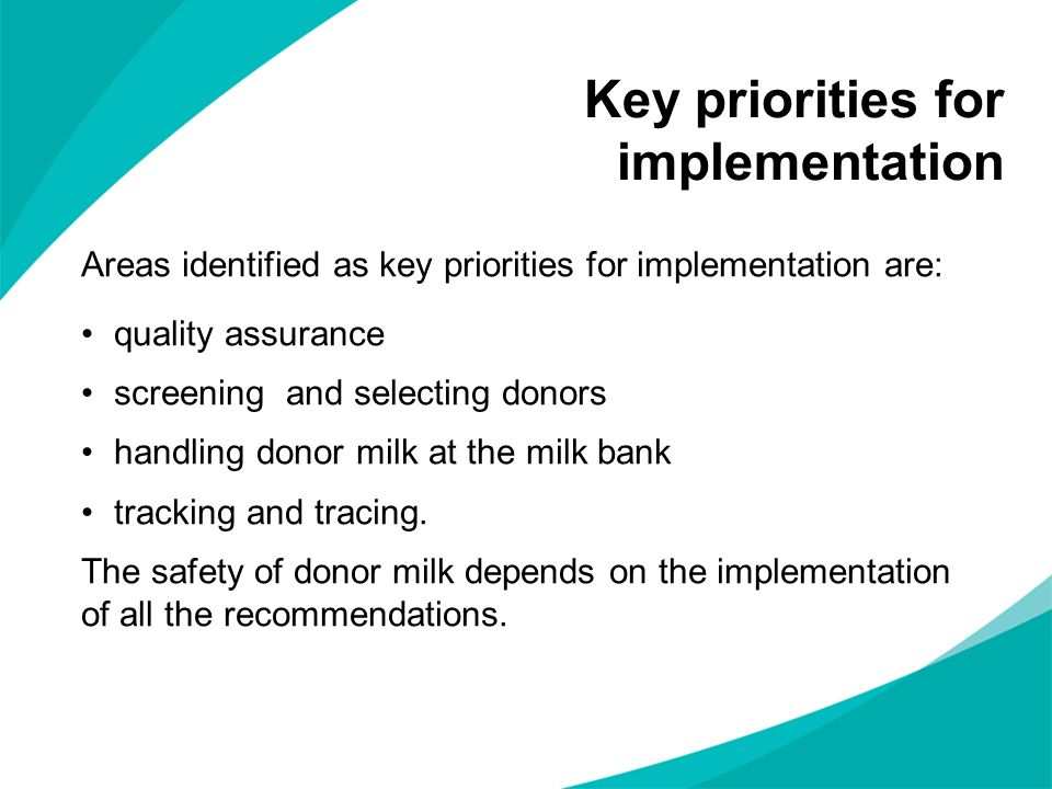 Areas identified as key priorities for implementation are: quality assurance screening and selecting donors handling donor milk at the milk bank track