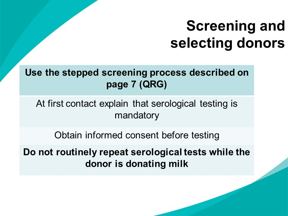 Screening and selecting donors Use the stepped screening process described on page 7 (QRG) At first contact explain that serological testing is mandat