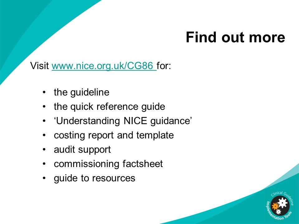 Find out more Visit   for:  the guideline the quick reference guide Understanding NICE guidance costing report and template audit support commissioning factsheet guide to resources