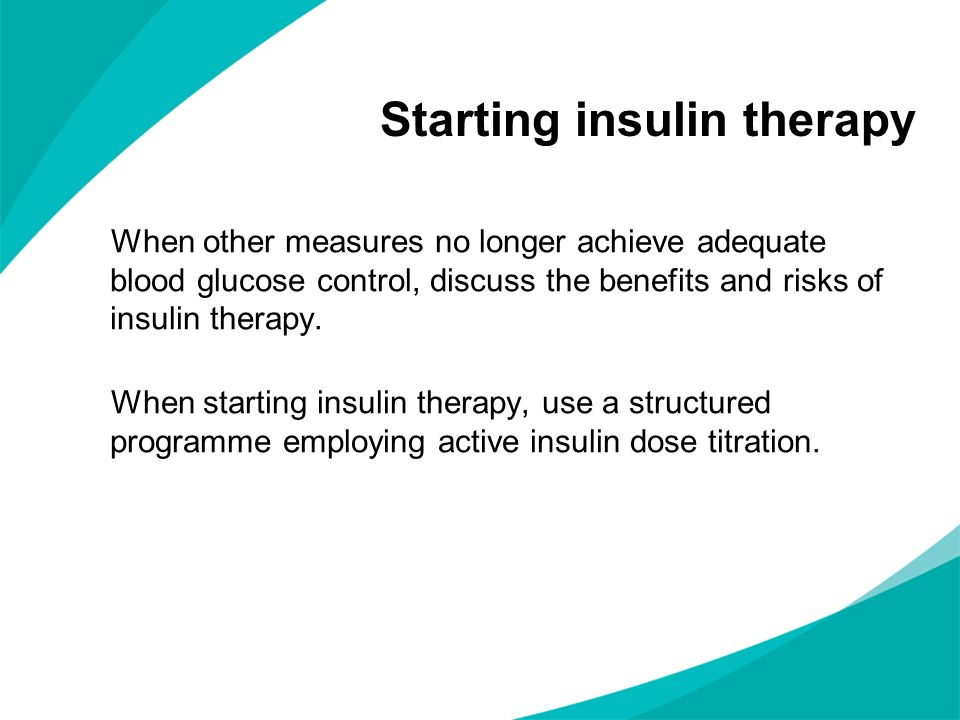 Starting insulin therapy When other measures no longer achieve adequate blood glucose control, discuss the benefits and risks of insulin therapy. When