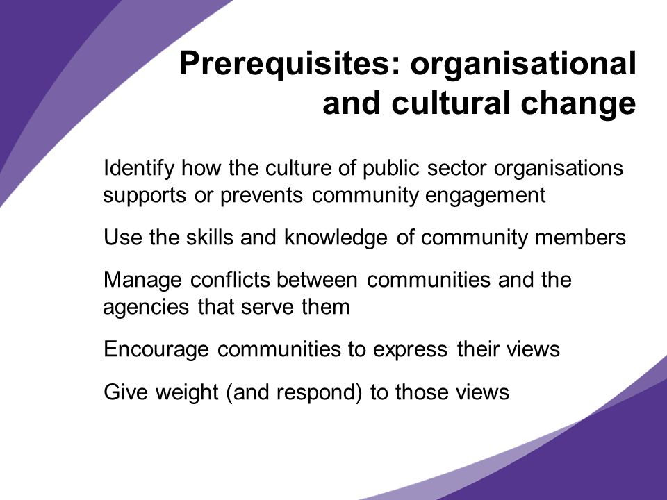 Prerequisites: organisational and cultural change Identify how the culture of public sector organisations supports or prevents community engagement Us