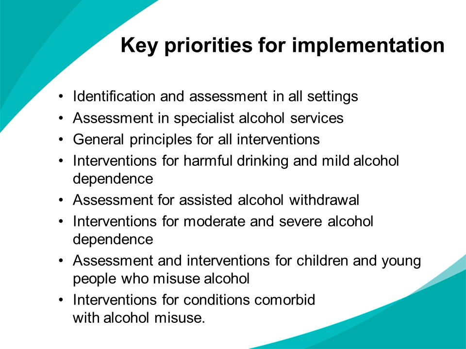 Key priorities for implementation Identification and assessment in all settings Assessment in specialist alcohol services General principles for all i