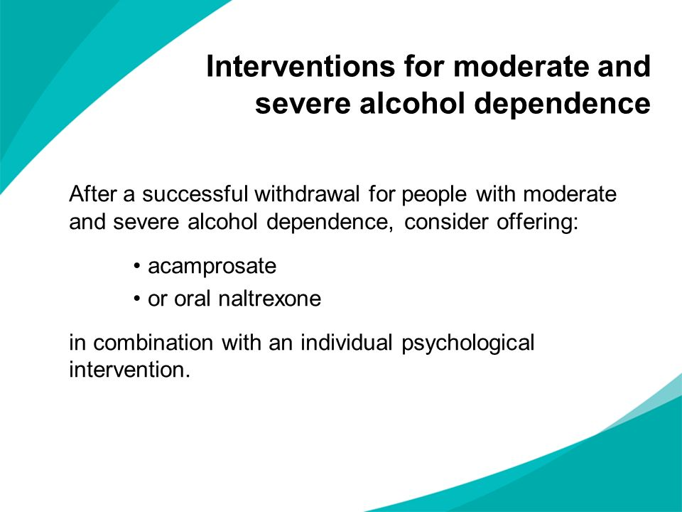 After a successful withdrawal for people with moderate and severe alcohol dependence, consider offering: acamprosate or oral naltrexone in combination