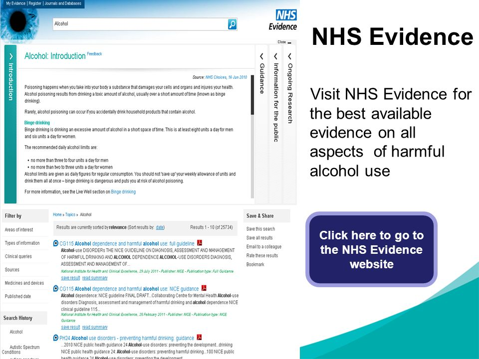 NHS Evidence Visit NHS Evidence for the best available evidence on all aspects of harmful alcohol use Click here to go to the NHS Evidence website